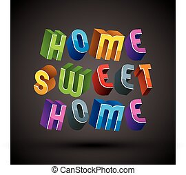 Home Sweet Home phrase made with 3d