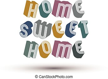 Home Sweet Home phrase made with 3d retro style geometric letter