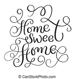 Home Sweet Home words on white background. Hand drawn Calligraphy lettering Vector illustration EPS10