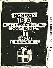 Honesty is a very expensive gift, Don't expect it from cheap people. Quote Typographical