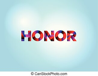 Honor Concept Colorful Word Art - The word HONOR concept...
