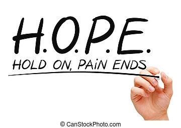 Hand writing Hope concept with black marker on transparent wipe board. Hold On, Pain Ends.