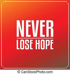 hope., mai, tipografia, citare, disegno, fondo, perdere