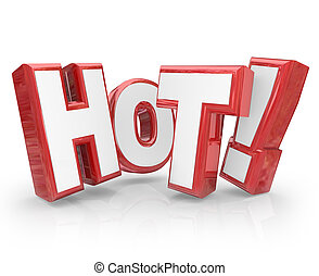 Hot word in red 3d letters to illustrate something that is popular, trending, new or buzzworthy such as sale merchandise, news stories or trends you must see now