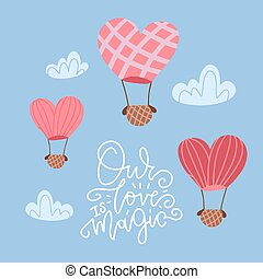 Hot air balloon in shape of heart in sky between Dash clouds. Valentine's day greeting card with lettering quote - our love is magic Flat design Vector illustration
