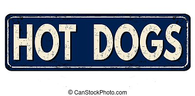 Hot dogs vintage rusty metal sign on a white background,...