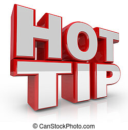 The words Hot Tip in 3D letters to offer suggestion or information for success or solution to a problem