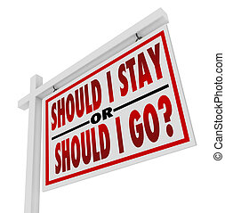 House for Sale Sign Should I Stay or Go Question - A white,...