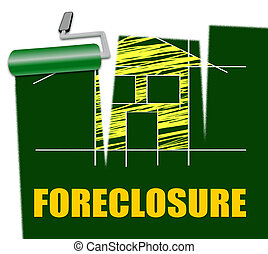 House Foreclosure Represents Home Residence And Foreclosed -...
