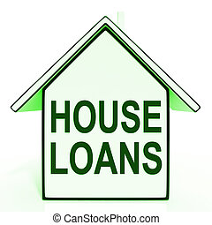 House Loans Home Meaning Mortgage On Property