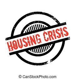 Housing Crisis rubber stamp. Grunge design with dust ...