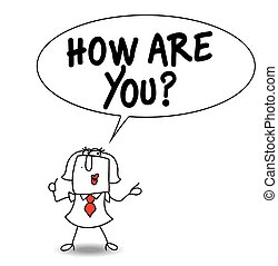 How are you - Karen, the businesswoman says how are you ? ...