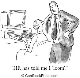 "How can say you say I am looming - ""HR has told me I loom."" ..."