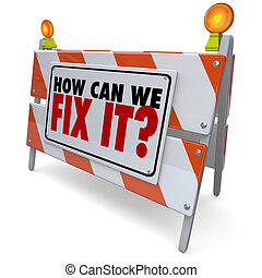 How Can We Fix It words on a road construction barrier, blockade or sign to find a solution to a problem or repair damage