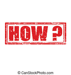 How ?-stamp - Grunge rubber stamp with word How ?,vector...