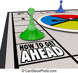 How to Get Ahead words on a board game with pieces moving around the playing field to illustrate advice or tips on how to advance your career and achieve success to win a competition