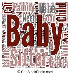 How To Hire The Perfect Baby Sitter Or The Child Care Conundrum Word Cloud Concept Text Background