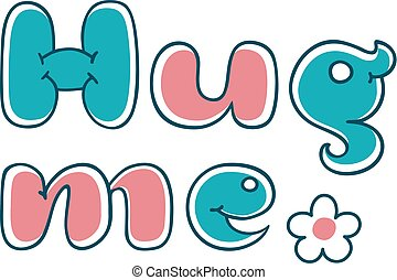 Hug me - hand made lettering phrase quote. Cartoon bubble letters