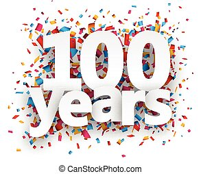 Hundred years paper confetti sign. - Hundred years paper...