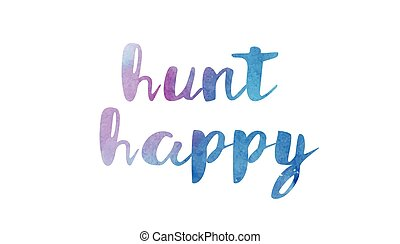 hunt happy watercolor hand written text positive quote inspiration typography design