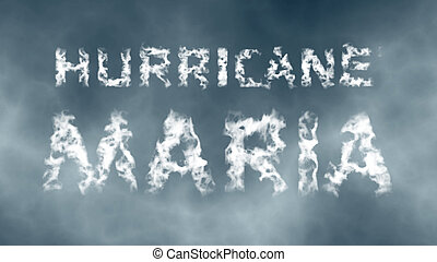 Hurricane Maria. Inscription from white cloud letters...