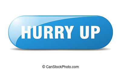 hurry up button. sticker. banner. rounded glass sign