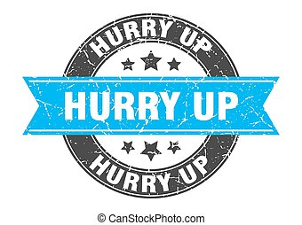 hurry up round stamp with ribbon. label sign