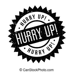 Hurry Up rubber stamp