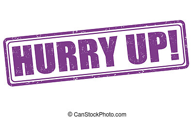 Hurry up stamp - Hurry up grunge rubber stamp on white...