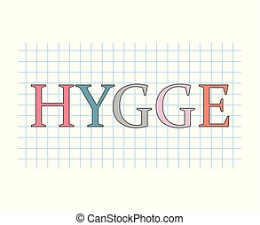 hygge- danish word meaning comfort, convenience, cosiness;...