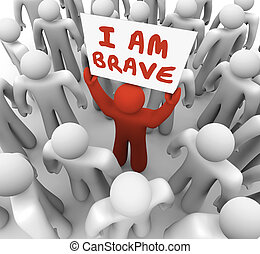 I Am Brave Man Person Holding Sign Courage Daring Bold...