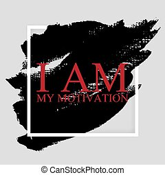 I am my motivation - inspirational quote on the hand drawn ...
