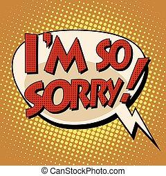 i am so sorry retro comic bubble book style text - i am so ...