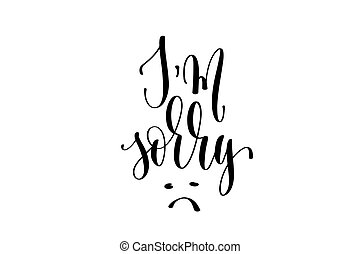 I am sorry hand lettering inscription positive quote,...