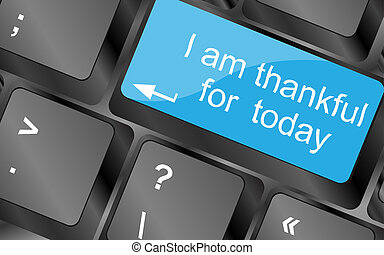I am thankful for today. Computer keyboard keys with quote button. Inspirational motivational quote. Simple trendy design