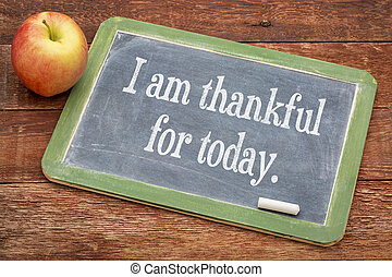 I am thankful for today - positive words on a slate...