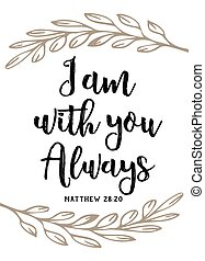 """""""I am with you Always"""" Vector Typography Bible Scripture Design poster with laurel accents on white background from book of Matthew"""