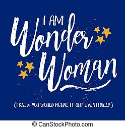 I am Wonder Woman, I knew you would figure it out eventually. Brush Script Typography Design Art card with white letters, hand-drawn gold stars, swash and red ink splatter on blue background