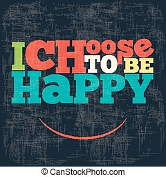 """I choose to be happy"" Quote Typographical retro Background, vector format"