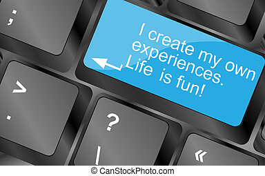 I create my own experiences. Computer keyboard keys. Inspirational motivational quote.