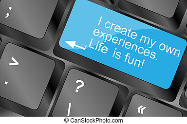 I create my own experiences. Computer keyboard keys with quote button. Inspirational motivational quote. Simple trendy design