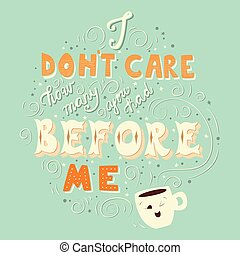 I don't care how many you had before me, hand drawn poster design with hand lettering, vector illustration for cards, prints, t-shirts, bags