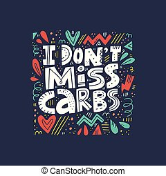 I dont miss carbs hand drawn vector lettering. Keto diet...