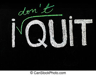 I don't quit message, handwriting with chalk on blackboard,...