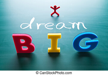 I dream big concept - I dream big words on blackboard with...