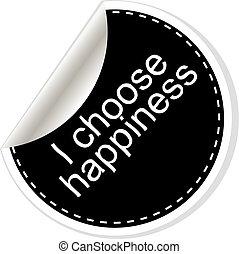 i, escolher, happiness., inspirational, motivational, quote., simples, trendy, design., preto branco, stickers.