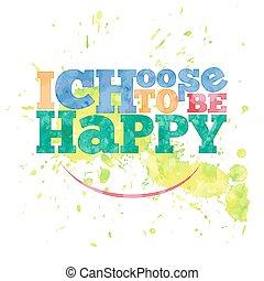 i, escolher, para, ser, happy., mão, desenhado, lettering, ligado, aquarela, fundo