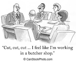 "I feel like I'm working in a butcher shop - ""I feel like I'm..."