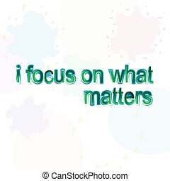 i focus on what matters. motivational quote. Trendy design. Positive quote handwritten with watercolor brush calligraphy.