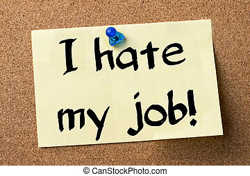 I hate my job! - adhesive label pinned on bulletin board